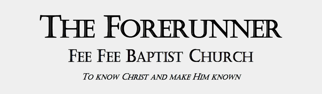 The Forerunner - Fee Fee Baptist Church Newsletter