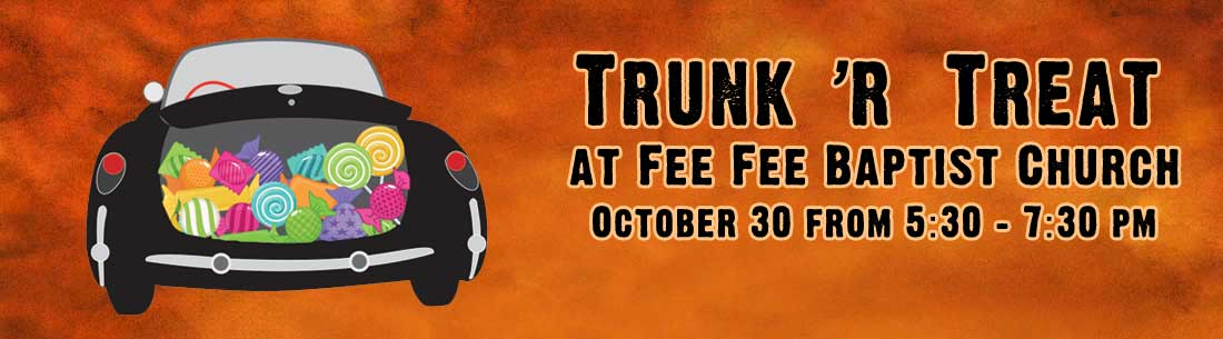 Trunk or Treat October 30 5:30 - 7:30 at Fee Fee Baptist Church