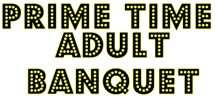 Prime Time Adult Banquet
